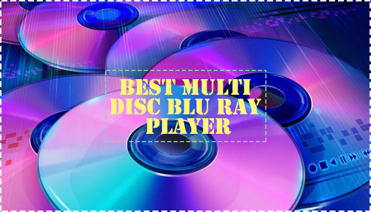Best Multi Disc Blu ray Player